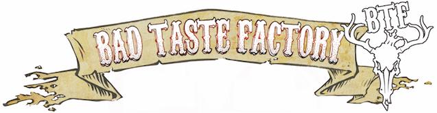 Bad Taste Factory